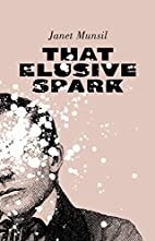 That Elusive Spark by Janet Munsil
