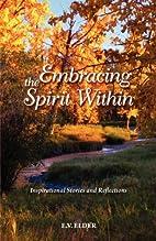 Embracing the Spirit Within by E. V. Elder