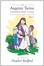 The Asquinn Twins: Frontier Life by Heather…