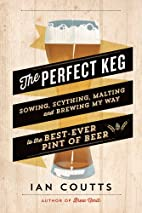 The Perfect Keg: Sowing, Scything, Malting…