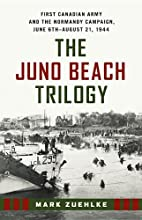 The Juno Beach Trilogy: First Canadian Army…