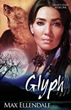 Glyph: Legacy Series Book 1 by Max Ellendale