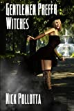 Pollotta, Nick: Gentlemen Prefer Witches: A Fantasy Novel By Nick Pollotta