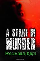 A Stake In Murder by Donald Allen Kirch