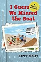 I Guess We Missed the Boat by Barry Finlay