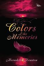 Colors Like Memories by Meradeth Houston