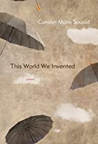 This World We Invented by Carolyn Marie…