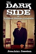 The Dark Side of Lyndon Baines Johnson by…