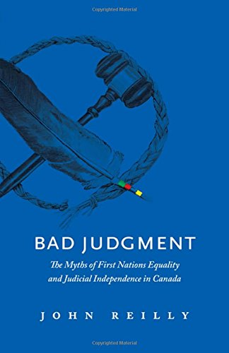 bad-judgment-the-myths-of-first-nations-equality-and-judicial-independence-in-canada