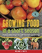 Growing Food in a Short Season: Sustainable,…