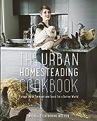 The Urban Homesteading Cookbook: Forage,…
