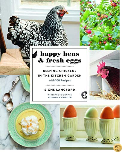THappy Hens and Fresh Eggs: Keeping Chickens in the Kitchen Garden, with 100 Recipes