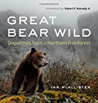 Great Bear Wild: Dispatches from a Northern…