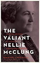 The valiant Nellie McClung : selected…