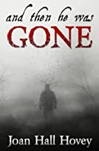 And Then He Was Gone by Joan Hall Hovey