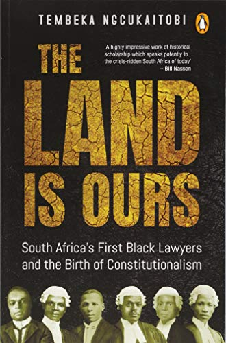 the-land-is-ours-south-africas-first-black-lawyers-and-the-birth-of-constitutionalism