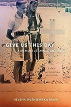 Give Us This Day by Helena Wisniewska Brow