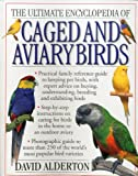 Alderton, David: The Ultimate Encyclopedia of Caged and Aviary Birds: Practical family reference guide to keeping pet birds, with expert advice on buying, understanding, breeding and exhibiting birds.