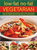 Sheasby, Anne: Low-Fat No-Fat Vegetarian: Over 180 inspiring and delicious easy-to-make step-by-step recipes for healthy meat-free meals with over 750 photographs