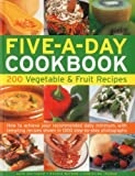 Ingram, Christine: The Five-A-Day Cookbook: 200 Vegetable & Fruit Recipes: How to achieve your recommended daily minimum, with tempting recipes shown in 1300 step-by-step photographs
