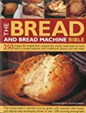 Ingram, Christine: The Bread and Bread Machine Bible: 250 recipes for breads from around the world, made both by hand and in a bread machine, with traditional classics and new ideas