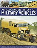 Ware, Pat: An Illustrated History of Military Vehicles: 100 years of cargo trucks, troop-carrying trucks,wreckers, tankers, ambulances, communications vehicles and amphibious vehicles, with over 200 photographs