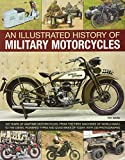 Ware, Pat: An Illustrated History of Military Motorcycles: 100 years of wartime motorcycles, from the first machines of World War I to the diesel-powered types and quad bikes of today, with 230 photographs