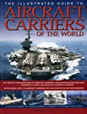 Ireland, Bernard: The Illustrated Guide to Aircraft Carriers of the World: Featuring over 170 aircraft carriers with 500 identification photographs