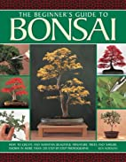 The Beginner's Guide to Bonsai: How To…