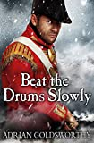 Goldsworthy, Adrian: Beat the Drums Slowly (Napoleonic War)
