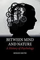 Between Mind and Nature: A History of…