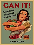 Can It!: The Perils and Pleasures of…