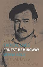 Ernest Hemingway (Critical Lives) by Verna…