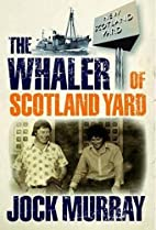 The Whaler of Scotland Yard by Jock Murray