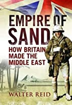 Empire of Sand: How Britain Made the Middle…