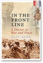 In the Front Line: A Doctor in War and Peace…