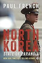 North Korea: State of Paranoia: A Modern…