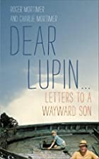 Dear Lupin...: Letters to a Wayward Son by…
