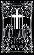 Tom-All-Alone's by Lynn Shepherd