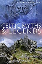 A Brief Guide to Celtic Myths and Legends by…