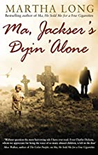 Ma, Jackser's Dyin Alone by Martha Long