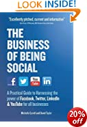 The Business of Being Social: A Practical Guide to Harnessing the power of Facebook, Twitter, LinkedIn & YouTube for all businesses