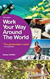 Griffith, Susan: Work Your Way Around the World: The Globetrotter's Bible