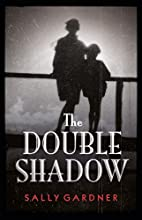 Double Shadow by Sally Gardner