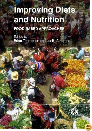 Improving Diets and Nutrition: Food-Based Approaches (co-published with The Food and Agriculture Organization of the United Nations (FAO))