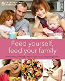 La Leche League International: Feed Yourself, Feed Your Family: Good Nutrition and Healthy Cooking for New Moms and Growing Families. La Leche League International