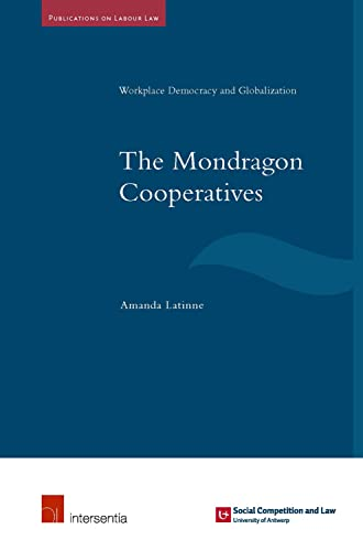 the-mondragon-cooperatives-workplace-democracy-and-globalisation-publications-on-labour-law