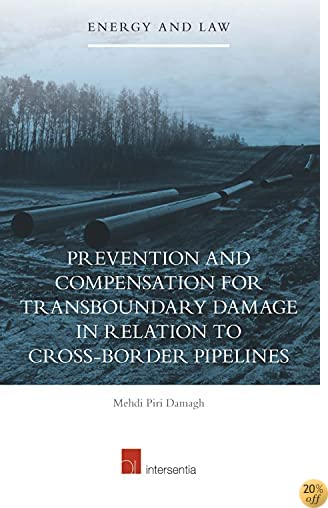 Prevention and Compensation for Transboundary Damage in Relation to Cross-border Pipelines (Energy & Law)