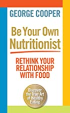 Be Your Own Nutritionist: Rethink Your…