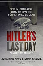 Hitler's Last Day: Minute by Minute by…